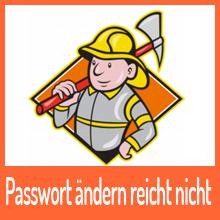 Nur das Passwort ändern reicht nicht mehr aus!