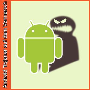 Android-Malware: Adware war gestern. Android-Trojaner auf dem Vormarsch.