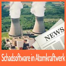 Schadsoftware in Atomkraftwerk gefunden!