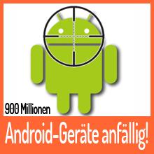 900 Millionen Android-Geräte anfällig gegen Hackerattacken