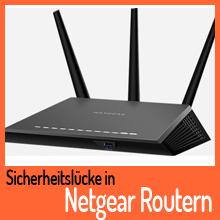 Netgear Router zeigen schwerwiegende Sicherheitslücken