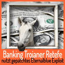 Banking Trojaner Retefe nutzt gepatchtes Eternalblue Exploit