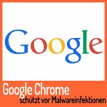 Google Chrome Browser schützt Anwender vor Malwareinfektionen