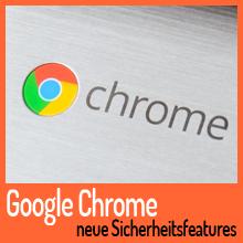 Google ergänzt seinen Browser um weitere Sicherheitsfunktionen
