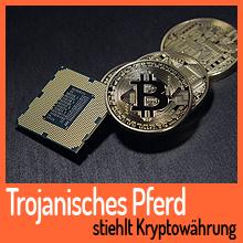 Trojanisches Pferd stiehlt Kryptowährung