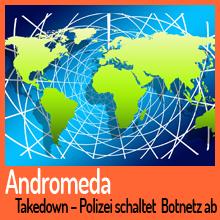 Takedown – Polizei schaltet erfolgreich das Andromeda Botnetz ab