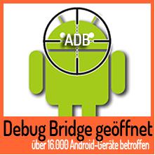 Mehr als 16.000 Android-Geräte haben Debug Bridge geöffnet